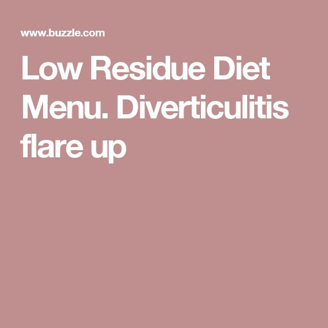 Low Residue Diet Menu. Diverticulitis flare up