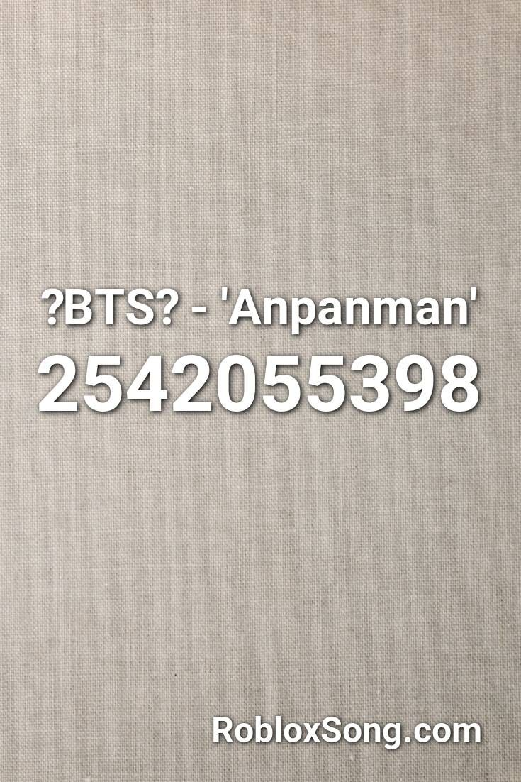 Bts Anpanman Roblox Id Roblox Music Codes In 2020
