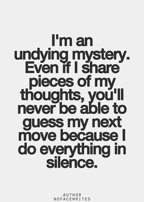 Im An Undying Mystery Even If I Share Pieces Of My Thoughts You