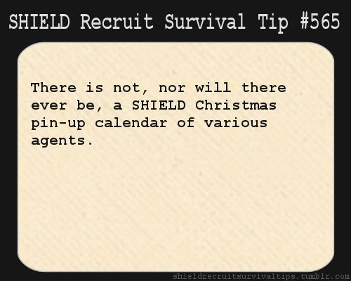 S.H.I.E.L.D. Recruit Survival Tip #565: There is not, nor will there ever be, a S.H.I.E.L.D Christmas pin-up calendar of various agents. [Su...