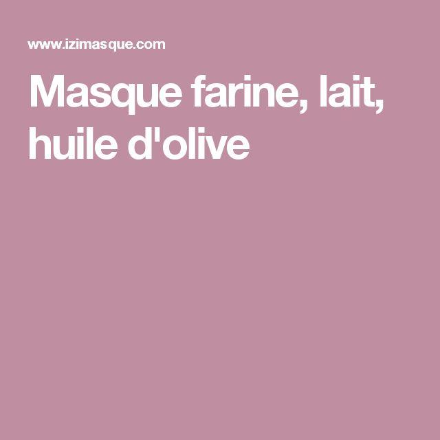 Masque farine, lait, huile d'olive
