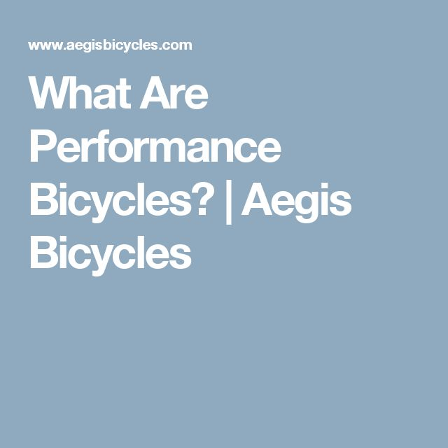 What Are Performance Bicycles?   Aegis Bicycles