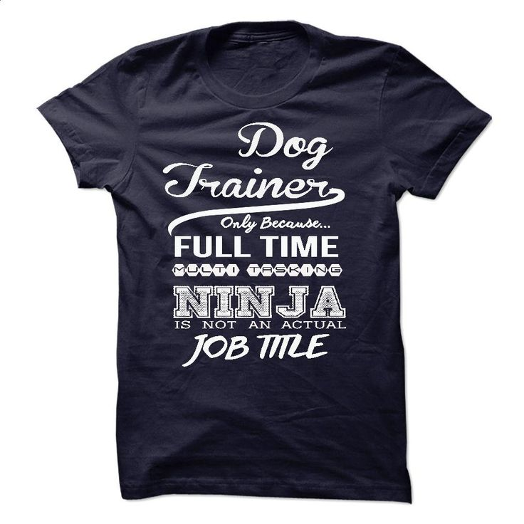 Dog Trainer only because full time multitasking T Shirts, Hoodies, Sweatshirts - #pullover hoodies #blue hoodie. ORDER HERE => https://www.sunfrog.com/LifeStyle/Dog-Trainer-only-because-full-time-multitasking.html?60505
