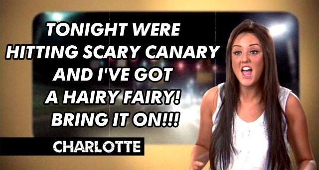 Geordie shore. Charlotte. Funny. Scary canary. Quote