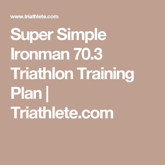 Super Simple Ironman 70.3 Triathlon Training Plan | Triathlete.com