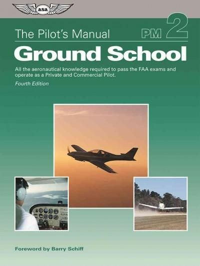 Ground School: All the Aeronautical Knowledge Required to Pass the FAA Exams and Operate As a Private and Commerc...