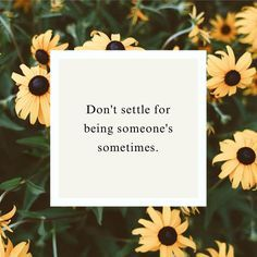 Don't settle for being someone's sometimes.