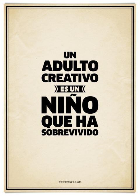 Un adulto creativo es un niño que ha sobrevivido.