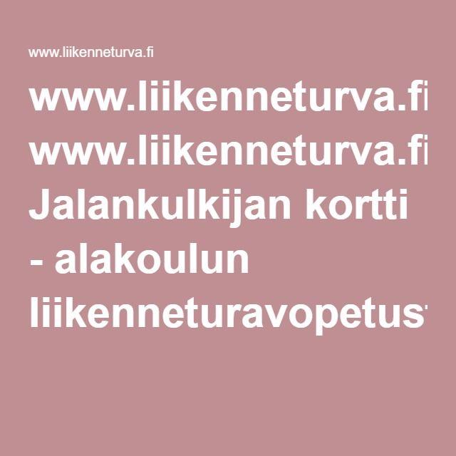 www.liikenneturva.fi Jalankulkijan kortti - alakoulun liikenneturvaopetusta.