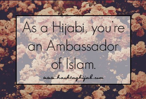 Islamic Daily: As a Hijabi, you're an Ambassador of Islam. | Hashtag Hijab © www.hashtaghijab.com