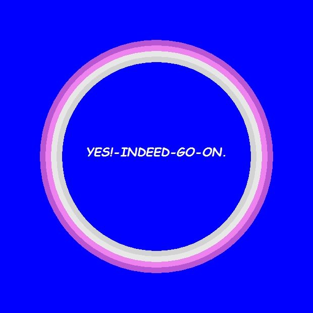 Kat's Switchphrase for May 14, 2015  YES!-INDEED-GO-ON. (Stop hesitating and just do it, get on with it, emphatic agreement, begin, get new ideas, nourish ambition, build and produce.)  I am presenting this inside a Refreshing Blue Energy Circle.