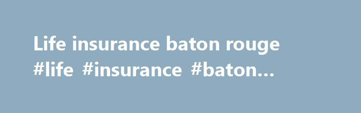 Life insurance baton rouge #life #insurance #baton #rouge http://minneapolis.remmont.com/life-insurance-baton-rouge-life-insurance-baton-rouge/  # Now Enrolling Students, All Grades! The Baton Rouge International School is an independent, non-profit American school offering a rigorous College preparatory curriculum in a multilingual environment (English, French, Spanish and Chinese) from preschool through 12th grade. Be part of this initiative by enrolling your children in a school like no…