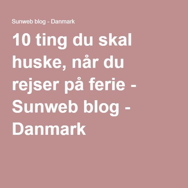 10 ting du skal huske, når du rejser på ferie - Sunweb blog - Danmark