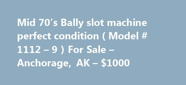 Mid 70's Bally slot machine perfect condition ( Model # 1112 – 9 ) For Sale – Anchorage, AK – $1000 http://casino4uk.com/2017/11/27/mid-70s-bally-slot-machine-perfect-condition-model-1112-9-for-sale-anchorage-ak-1000/  Mid 70's Bally slot machine perfect condition ( Model # 1112 – 9 ) For Sale – Anchorage, AK – 00The post Mid 70's Bally slot machine perfect condition ( Model # 1112 – 9 ) For Sale – Anchorage, AK – $1000 appeared first on Casino4uk.com.