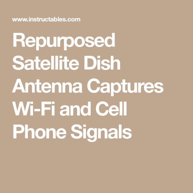 Repurposed Satellite Dish Antenna Captures Wi-Fi and Cell Phone Signals