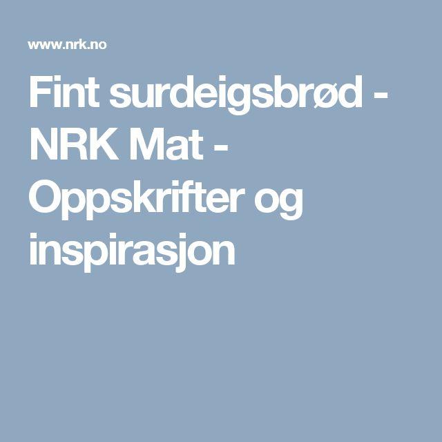Fint surdeigsbrød - NRK Mat - Oppskrifter og inspirasjon
