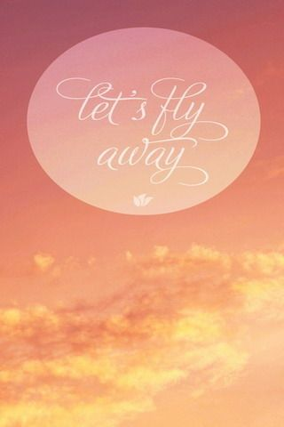 Download free Lets Fly Away IPhone Wallpaper Mobile Wallpaper contributed by garcias, Lets Fly Away IPhone Wallpaper Mobile Wallpaper is uploaded in Quotes category.