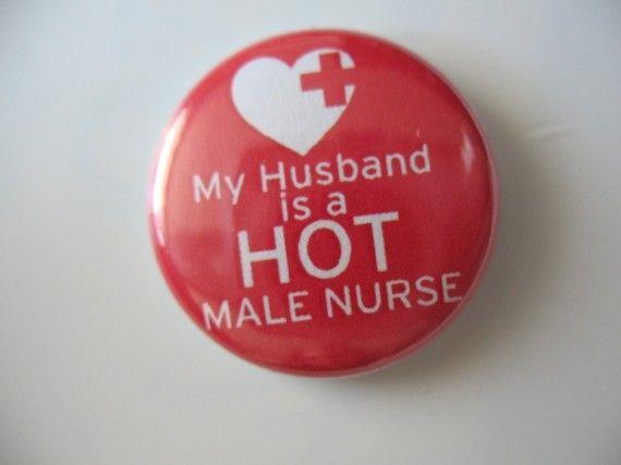 My Husband is a Hot Male Nurse 1 inch pinback button / by Gnipmac, $1.01