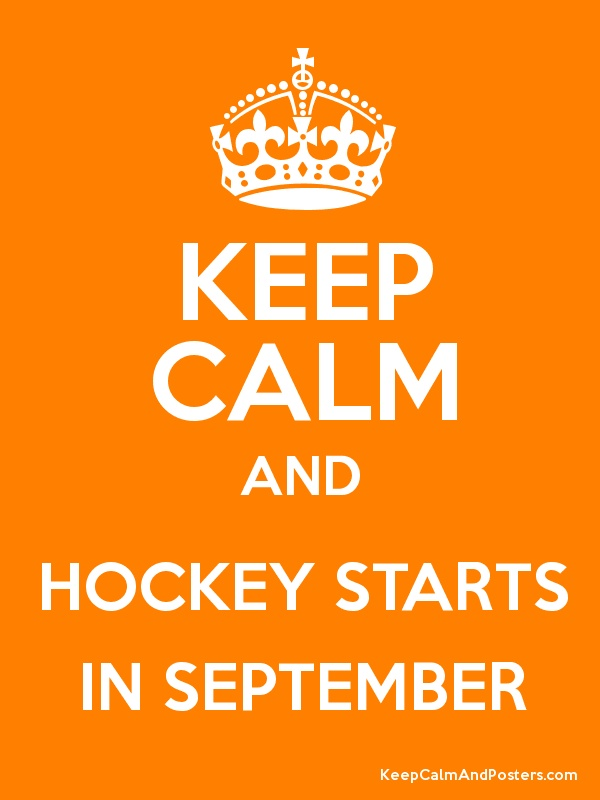 Keep Calm and HOCKEY STARTS IN SEPTEMBER