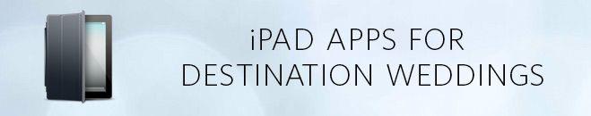 Top 5 iPad apps for Destination Wedding Planning