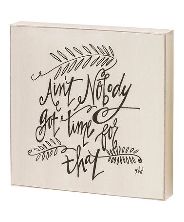 This 'Got Time for That' Box Sign is perfect! #zulilyfinds