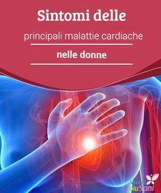 Sintomi delle principali malattie cardiache nelle donne I sintomi delle principali malattie cardiache negli uomini e nelle donne