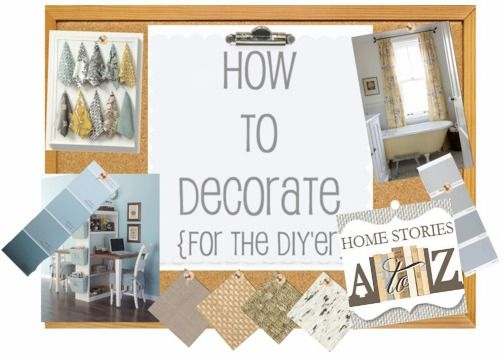 How to Decorate {for the DIY'er}. Series of over 20 posts by top bloggers on how to begin decorating.