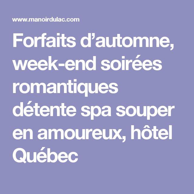 Forfaits d'automne, week-end soirées romantiques détente spa souper en amoureux, hôtel Québec