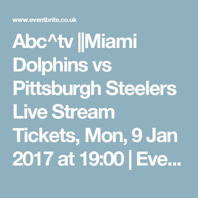 Abc^tv ||Miami Dolphins vs Pittsburgh Steelers Live Stream Tickets, Mon, 9 Jan 2017 at 19:00 | Eventbrite
