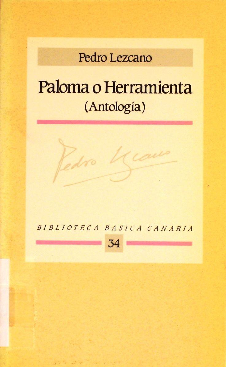 Paloma o Herramienta : (antología) / Pedro Lezcano ; [edición de Teresa Cancio] http://absysnetweb.bbtk.ull.es/cgi-bin/abnetopac01?TITN=77995