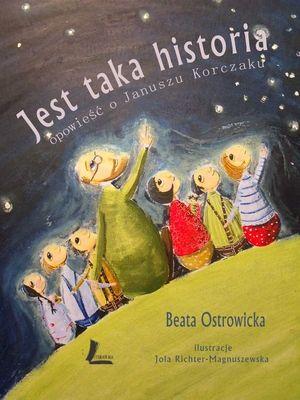 """Beata Ostrowicka, """"Jest taka historia: opowieść o Januszu Korczaku"""", Literatura, Łódź 2012."""
