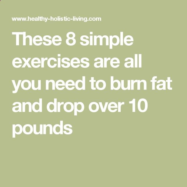 These 8 simple exercises are all you need to burn fat and drop over 10 pounds