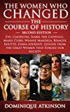 Free Kindle Book -   HISTORY: THE WOMEN WHO CHANGED THE COURSE OF HISTORY - 2nd EDITION: Eve, Cleopatra, Isabel the Catholic, Marie Curie, Winnie Mandela, Benazir Bhutto. Lessons ... Africa Italy Catholic Judaism Protestant))