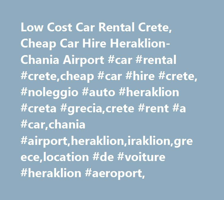 Low Cost Car Rental Crete, Cheap Car Hire Heraklion-Chania Airport #car #rental #crete,cheap #car #hire #crete, #noleggio #auto #heraklion #creta #grecia,crete #rent #a #car,chania #airport,heraklion,iraklion,greece,location #de #voiture #heraklion #aeroport, http://guyana.nef2.com/low-cost-car-rental-crete-cheap-car-hire-heraklion-chania-airport-car-rental-cretecheap-car-hire-crete-noleggio-auto-heraklion-creta-greciacrete-rent-a-carchania-airportheraklion/  # Crete C ar Η ire in Heraklion…