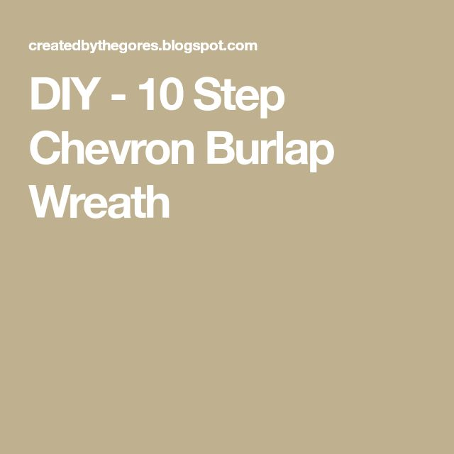 DIY - 10 Step Chevron Burlap Wreath