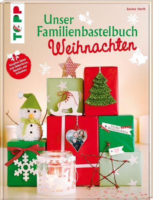 Unser Familienbastelbuch Weihnachten - Kreative Ideen zum Dekorieren, Basteln und Schenken