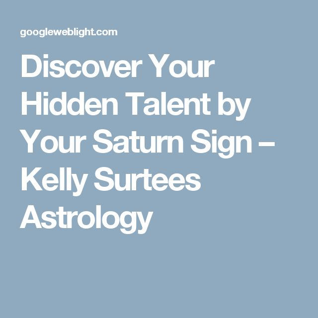 Discover Your Hidden Talent by Your Saturn Sign – Kelly Surtees Astrology