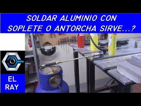 COMO SOLDAR ALUMINIO (con soplete o antorcha) - YouTube