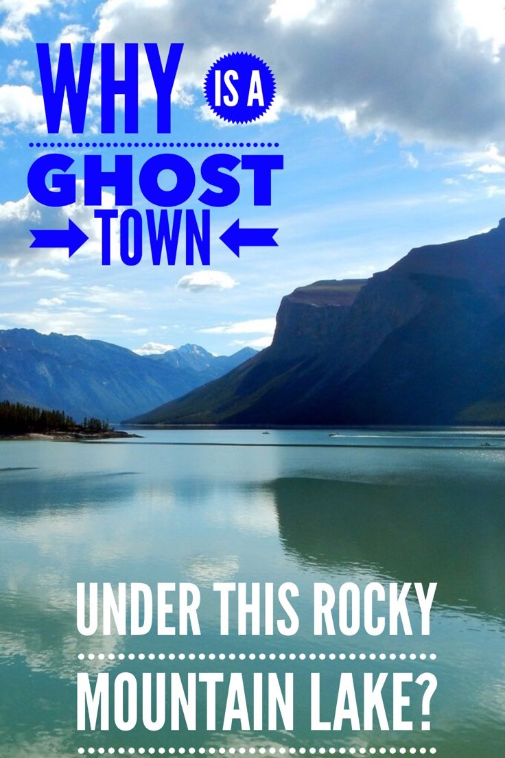 A ghost town under the waters of Lake Minnewanka near Banff, Alberta. The history of this Canadian lake and how you can visit.
