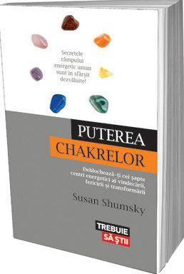 Puterea chakrelor - Susan Shumsky -  - Secretele campului energetic uman sunt in sfarsit dezvaluite! In Puterea chakrelor Susan Shumsky studiaza amanuntit lite
