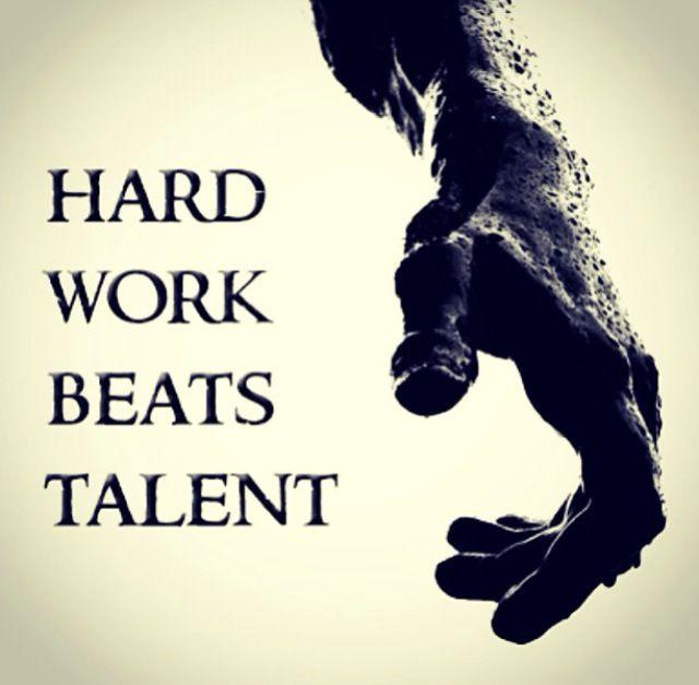 Hard work beats talent when talent doesn't work hard!