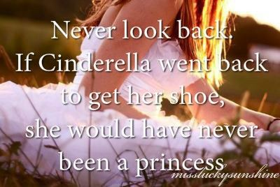 never look backNever Looks Back, Remember This, Cinderella Quotes, Princesses Quotes, Little Girls Room, Keep Moving, Deep Thoughts, Life Mottos, Moving Forward