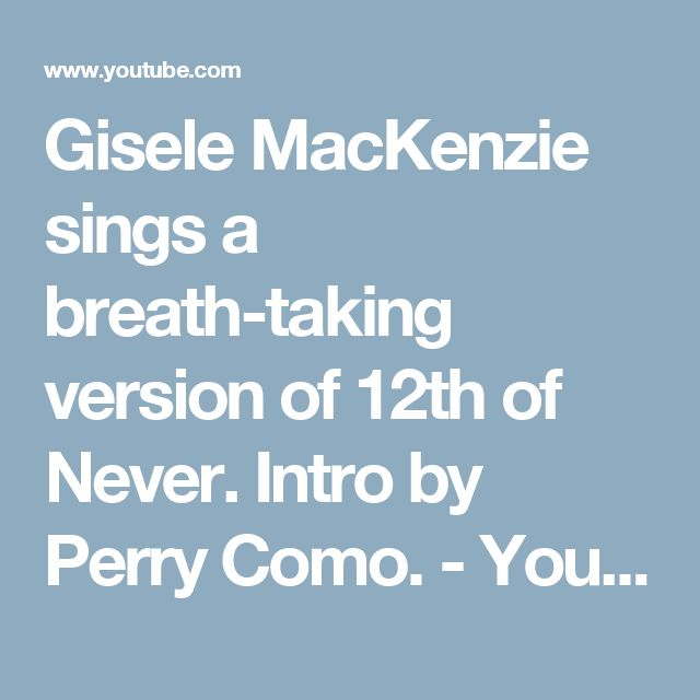 Gisele MacKenzie sings a breath-taking version of 12th of Never.  Intro by Perry Como. - YouTube