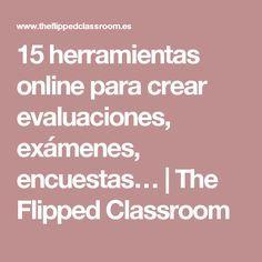 15 herramientas online para crear evaluaciones, exámenes, encuestas… | The Flipped Classroom