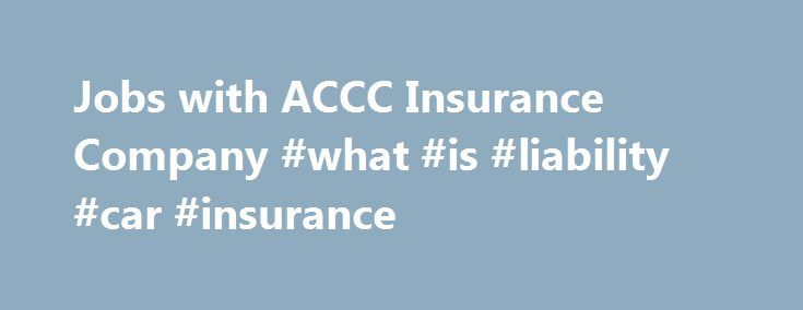 Jobs with ACCC Insurance Company #what #is #liability #car #insurance http://nef2.com/jobs-with-accc-insurance-company-what-is-liability-car-insurance/  #accc insurance company # ACCC Insurance Company United States About ACCC Insurance Company ACCC Insurance Company is a privately held company founded in 1997 and is a provider of non-standard auto insurance. Our corporate office is located in Houston, Texas, with other operations located in Fort Worth, San Antonio, and Corpus Christi…