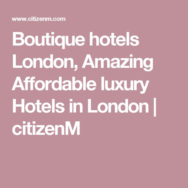 Boutique hotels London, Amazing Affordable luxury Hotels in London | citizenM