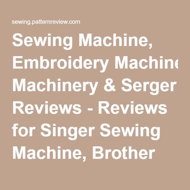 Sewing Machine, Embroidery Machinery & Serger Reviews - Reviews for Singer Sewing Machine, Brother Sewing Machine & Viking Sewing Machines at PatternReview.com