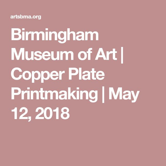 Birmingham Museum of Art | Copper Plate Printmaking | May 12, 2018