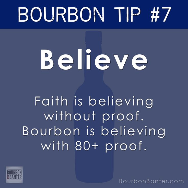 Bourbon Tip #7: Believe - Faith is believing without proof. Bourbon is believing with 80+ proof.