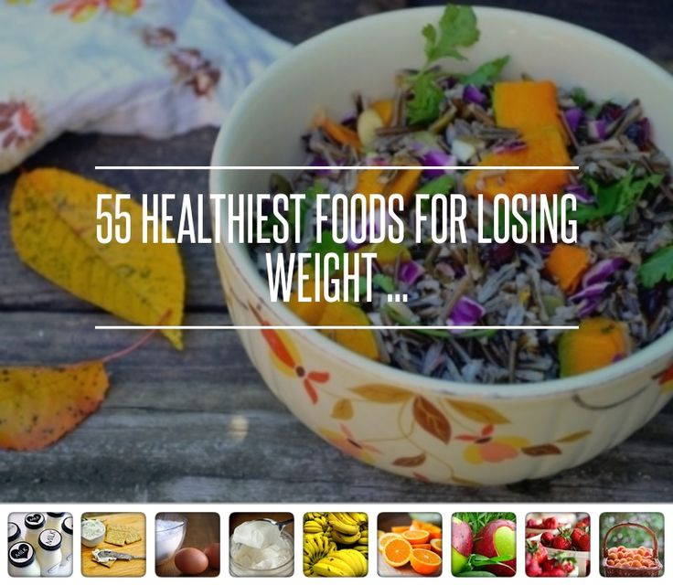 55 #Healthiest Foods for #Losing Weight ... → Diet #Weight
